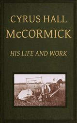 Cyrus Hall McCormick: His Life and Work