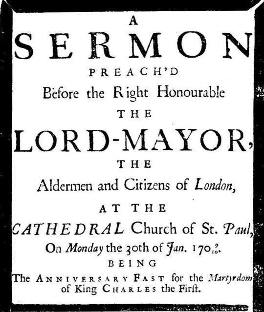A sermon preach'd before the Right Honourable the Lord-Mayor : the aldermen and citizens of London at the Cathedral-Church of St. Paul on Monday the 30th of Jan. 1709/10 being the anniversary fast for the Martyrdom of King Charles