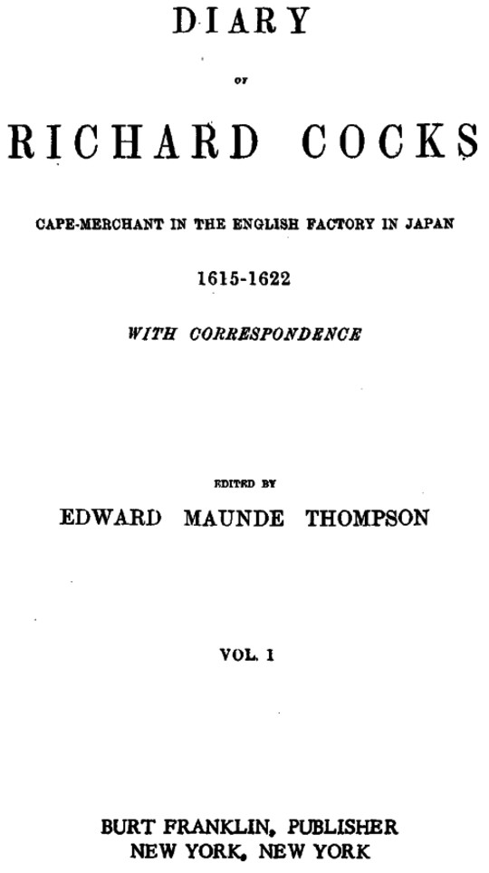 Diary of Richard Cocks Vol. I Cape-Merchant in the English Factory in Japan 1615-1622 with Correspondence