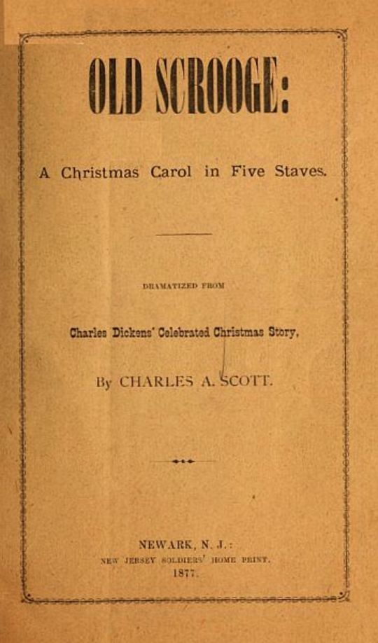 Old Scrooge: A Christmas Carol in Five Staves. Dramatized from Charles Dickens' Celebrated Christmas Story.