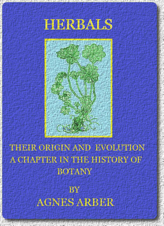 Herbals, Their Origin and Evolution A Chapter in the History of Botany 1470-1670