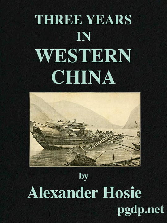 Three Years in Western China A Narrative of Three Journeys in Ssu-ch'uan, Kuei-chow, and Yün-nan
