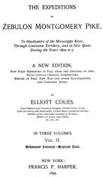 The Expeditions of Zebulon Montgomery Pike, Volume II (of 3) To Headwaters of the Mississippi River Through Louisiana Territory, and in New Spain, During the Years 1805-6-7.