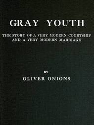Gray youth The story of a very modern courtship and a very modern marriage