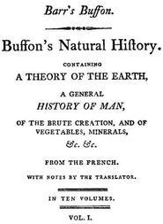 Buffon's Natural History, Volume I (of 10) Containing a Theory of the Earth, a General History of Man, of the Brute Creation, and of Vegetables, Mineral, &c. &c