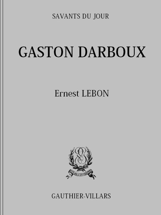 Gaston Darboux: Biographie, Bibliographie analytique des écrits