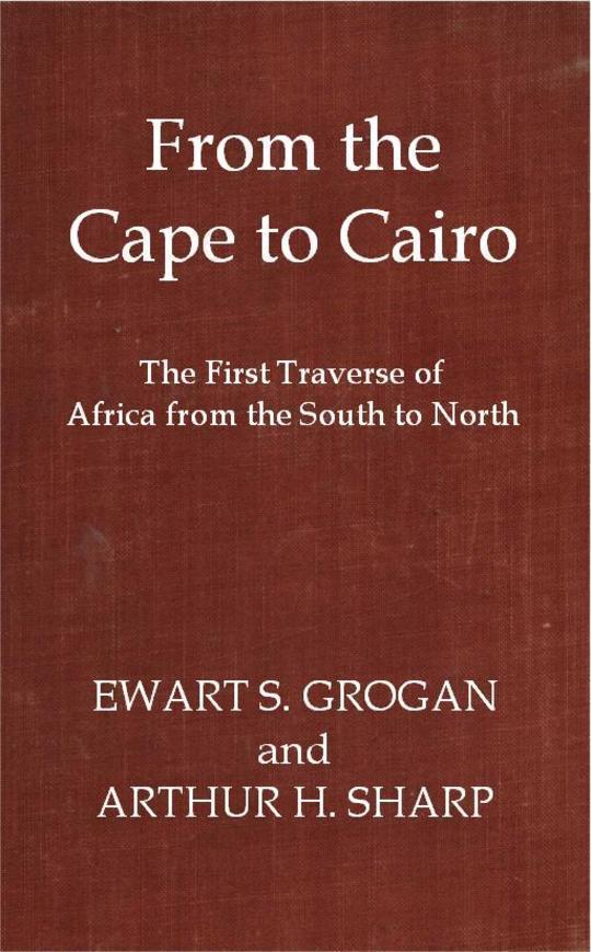 From the Cape to Cairo The First Traverse of Africa from South to North