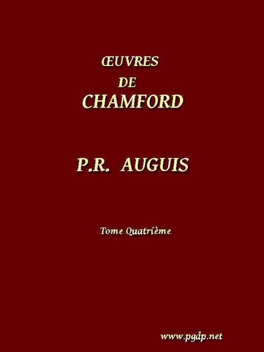 Œuvres complètes de Chamfort (Vol. 4) Recueillies et publiées, avec une notice historique sur la vie et les écrits de l'auteur.