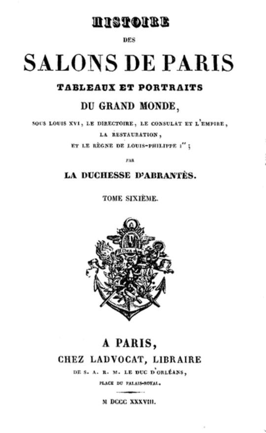 Histoire des salons de Paris (Tome 6/6) Tableaux et portraits du grand monde sous Louis XVI, Le Directoire, le Consulat et l'Empire, la Restauration et le règne de Loui