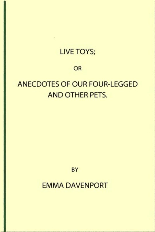 Live Toys Or, Anecdotes of Our Four-Legged and Other Pets