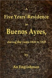 A Five Years' Residence in Buenos Ayres During the years 1820 to 1825