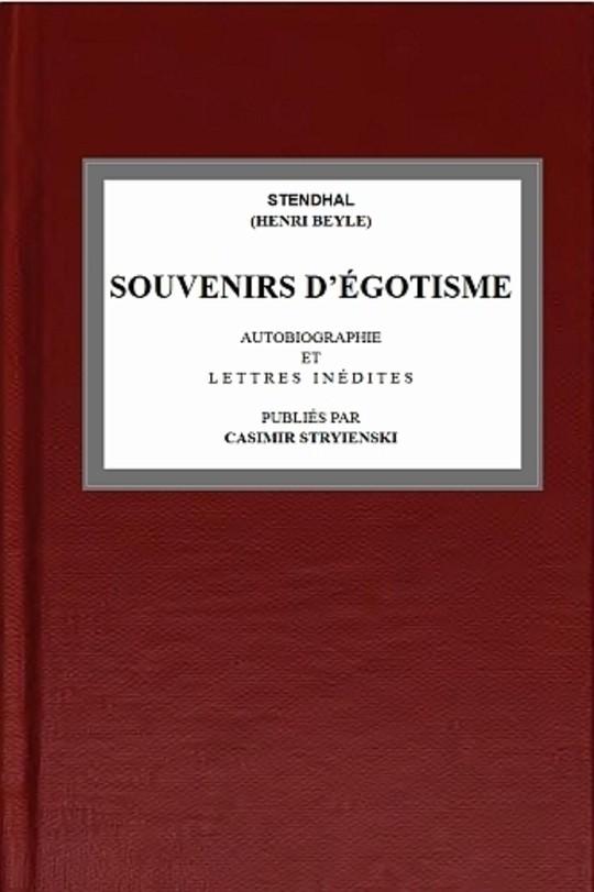 Souvenirs d'égotisme autobiographie et lettres inédites publiées par Casimir Stryienski