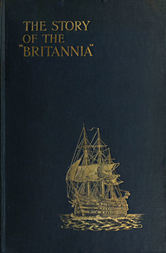 "The Story of the ""Britannia"" The training ship for naval cadets. With some account of previous methods of naval education, and of the new scheme of 1903."