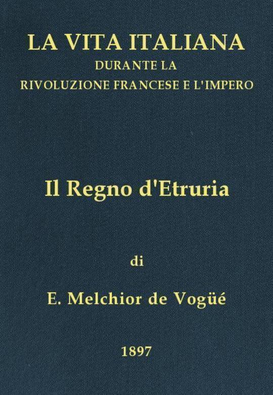 Il Regno d'Etruria La vita italiana durante la Rivoluzione francese e l'Impero