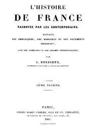 L'Histoire de France racontée par les Contemporains (Tome 2/4) Extraits des Chroniques, des Mémoires et des Documents originaux, avec des sommaires et des résumés chronologiques