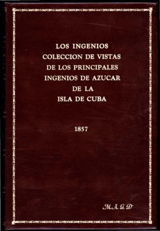 Los ingenios: colección de vistas de los principles ingenios de azúcar de la isla de Cuba