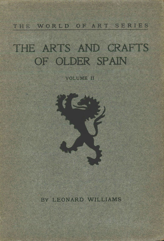 The Arts and Crafts of Older Spain, Volume II (of 3)