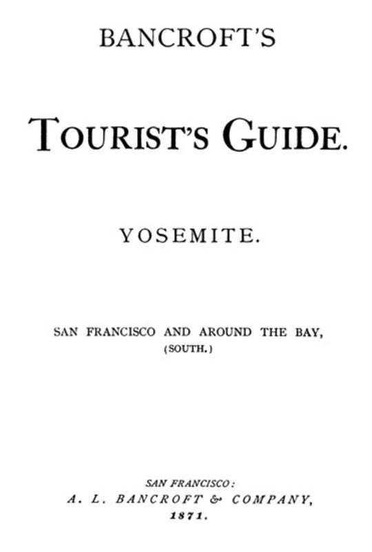 Bancroft's Tourist's Guide Yosemite San Francisco and around the Bay, (South.)