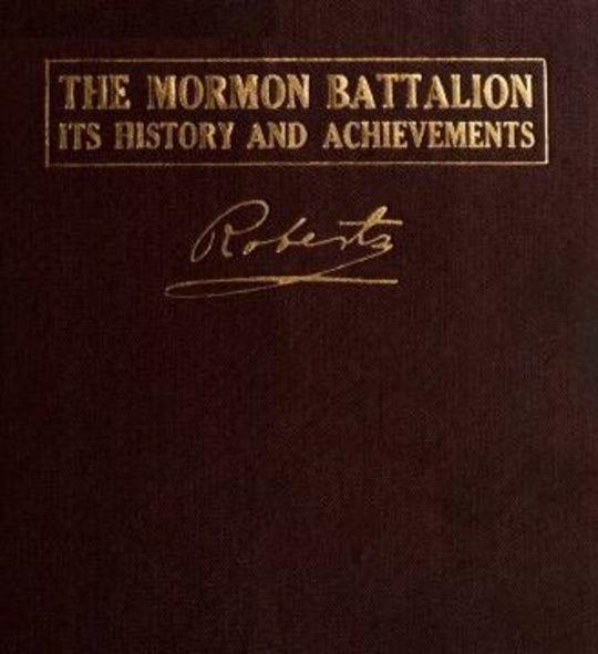 The Mormon Battalion Its History and Achievements