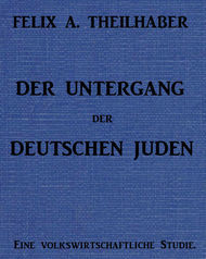 Der Untergang der Deutschen Juden Eine Volkswirtschaftliche Studie