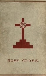 Mysteries of the Rosie Cross Or, the History of that Curious Sect of the Middle Ages, Known as the Rosicrucians; with Examples of their Pretensions and Claims as Set Forth in the Writings of Their Leaders and Disciples