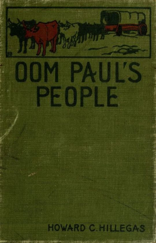Oom Paul's People A Narrative of the British-Boer Troubles in South Africa, with a History of the Boers, the Country, and its Institutions