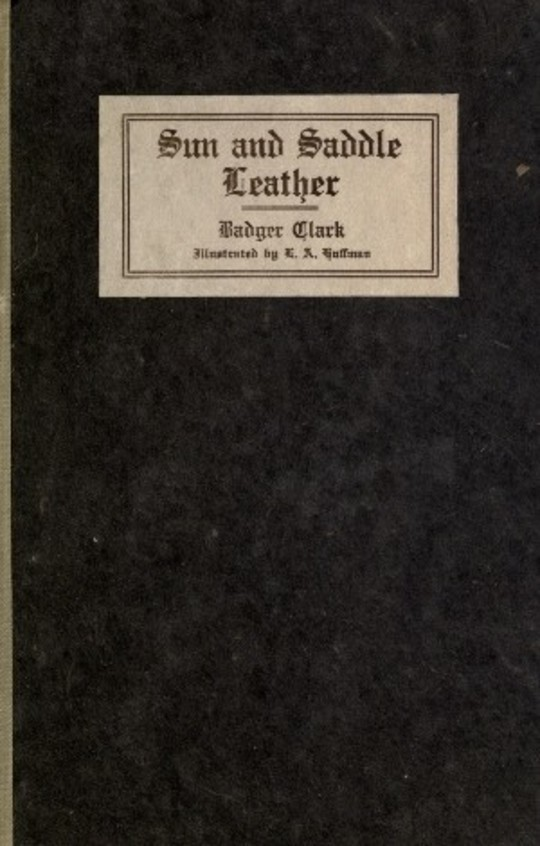 Sun and Saddle Leather Including Grass Grown Trails and New Poems