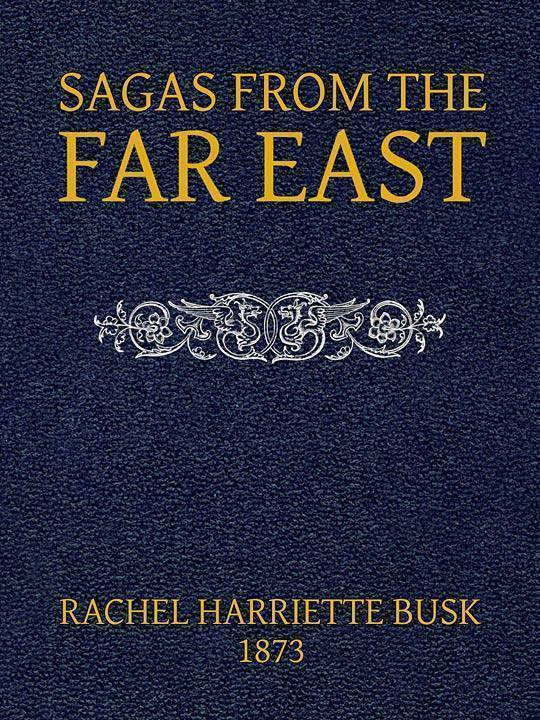 Sagas from the Far East or, Kamouk and Mongolian Traditionary Tales