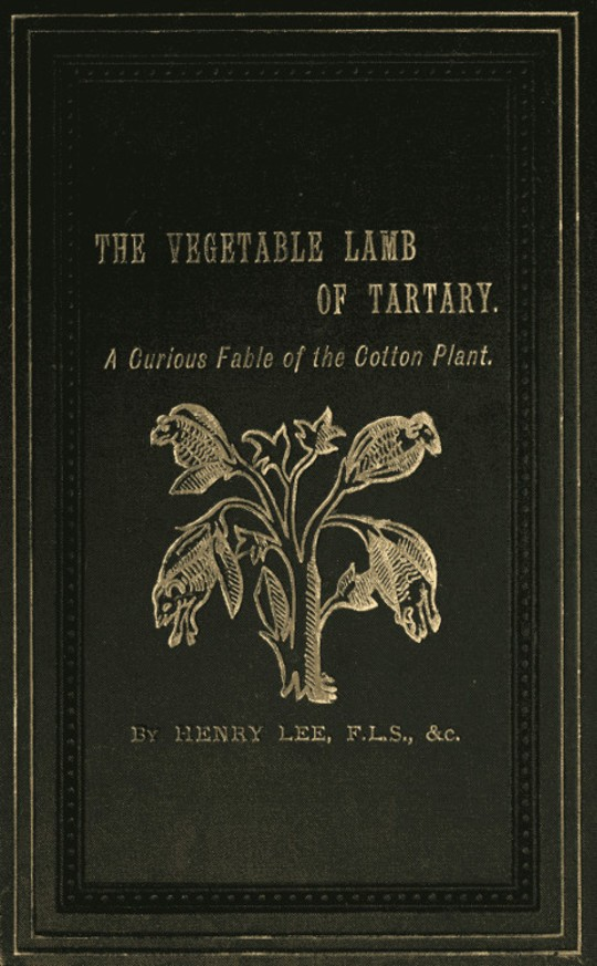 The Vegetable Lamb of Tartary A Curious Fable of the Cotton Plant