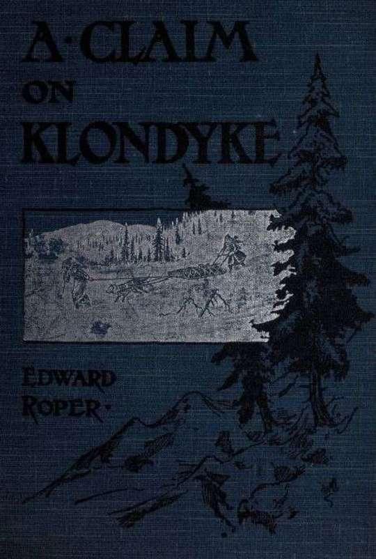 A Claim on Klondyke A Romance of the Arctic El Dorado