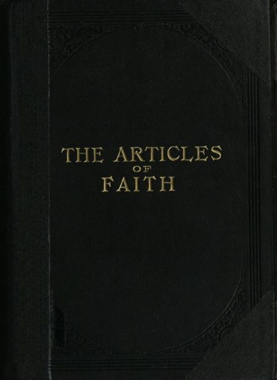 The Articles of Faith A Series of Lectures on the Principal Doctrines of the Church of Jesus Christ of Latter-Day Saints