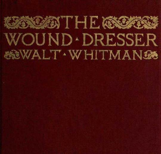 The Wound Dresser A Series of Letters Written from the Hospitals in Washington during the War of the Rebellion