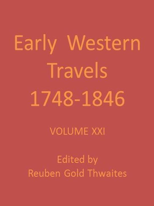 Early Western Travels 1748-1846, Volume 21