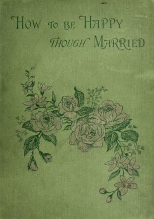 How to be Happy Though Married: Being a Handbook to Marriage
