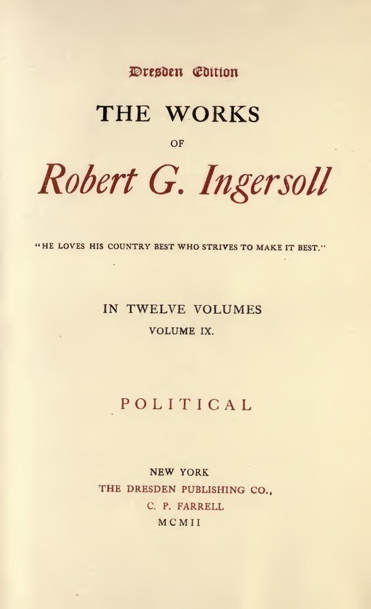The Works of Robert G. Ingersoll, Vol. 9 (of 12) Dresden Edition—Political