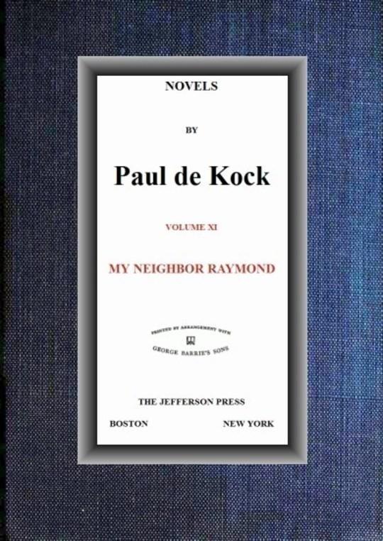 My Neighbor Raymond (Novels of Paul de Kock Volume XI)