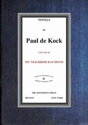 My Neighbor Raymond (Novels of Paul de Kock Volume XI)