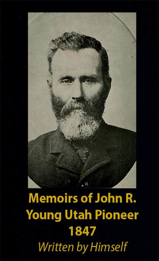 Memoirs of John R. Young Utah Pioneer 1847