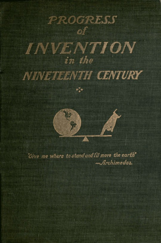 The Progress of Invention in the Nineteenth Century.