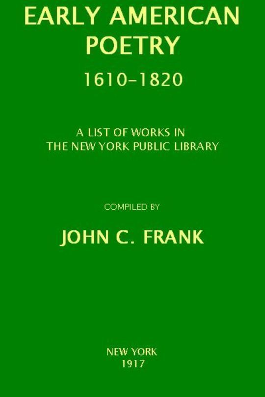 Early American Poetry 1610-1820 A List of Works in the New York Public Library