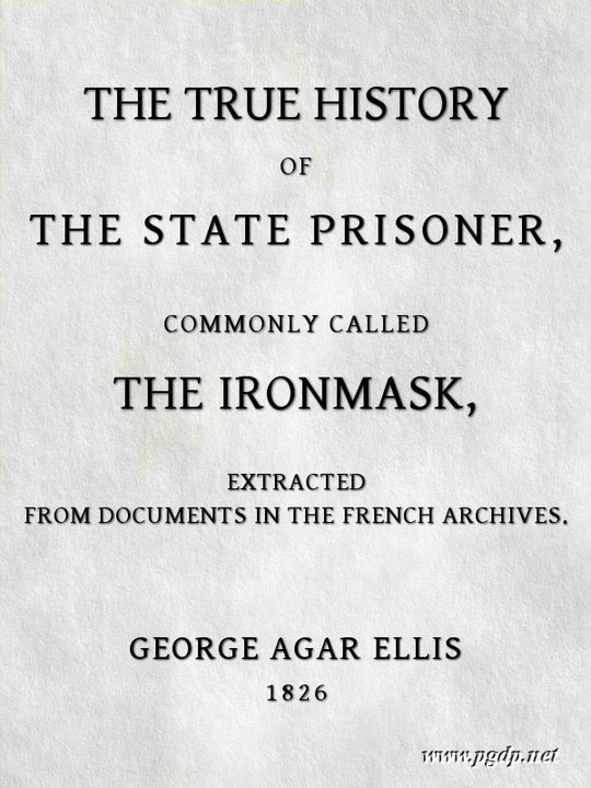 The True History of The State Prisoner, commonly called The Iron Mask Extracted from Documents in the French Archives