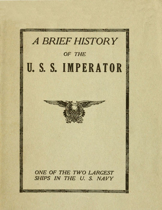 A Brief History of the U. S. S. Imperator, one of the two Largest Ships in the U. S. Navy.