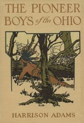 The Pioneer Boys of the Ohio or Clearing the Wilderness