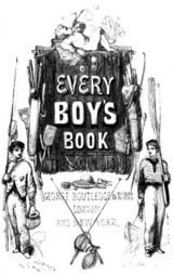 Every Boy's Book: A Complete Encyclopædia of Sports and Amusements