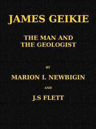 James Geikie The Man and the Geologist