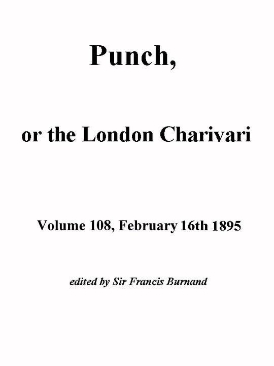 Punch, or the London Charivari, Volume 108, February 16, 1895