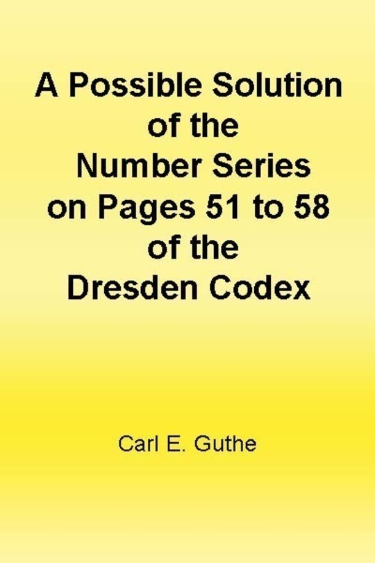 A Possible Solution of the Number Series on Pages 51 to 58 of the Dresden Codex