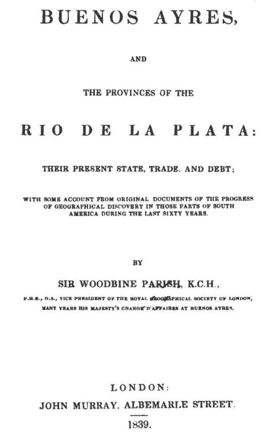 Buenos Ayres and the Provinces of the Rio de La Plata Their Present State, Trade and Debt