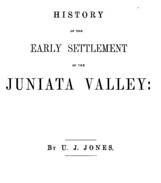 History of the Early Settlement of the Juniata Valley Embracing an Account of the Early Pioneers, and the Trials and Privations Incident to the Settlement of the Valley