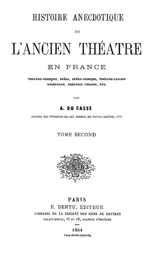 Histoire Anecdotique de l'Ancien Théâtre en France, Tome Second Théâtre-Français, Opéra, Opéra-Comique, Théâtre-Italien, Vaudeville, Théâtres forains, etc...